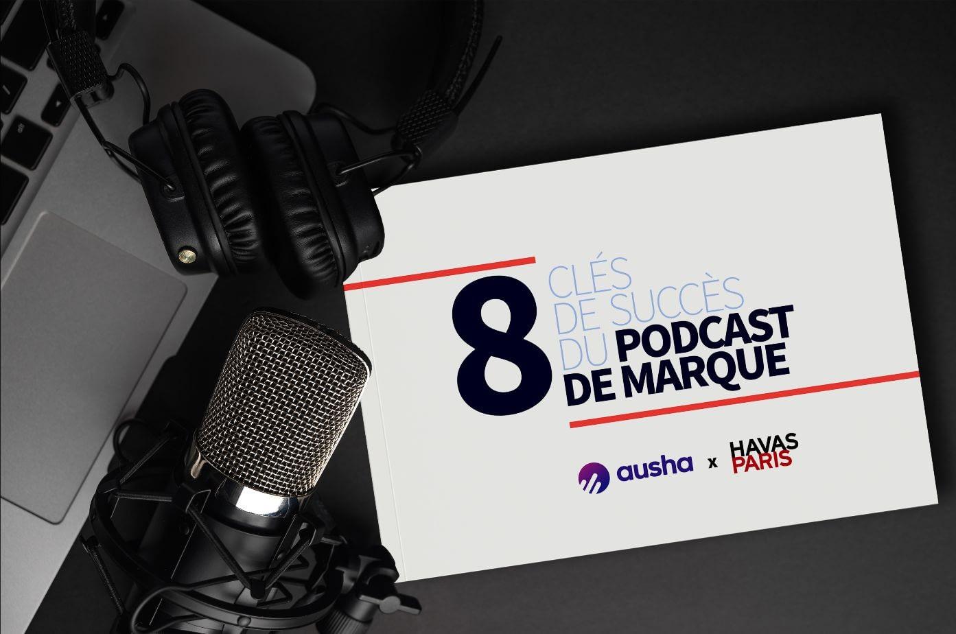 Livre Blanc Ausha Havas : 8 clés de succès pour un podcast de marque