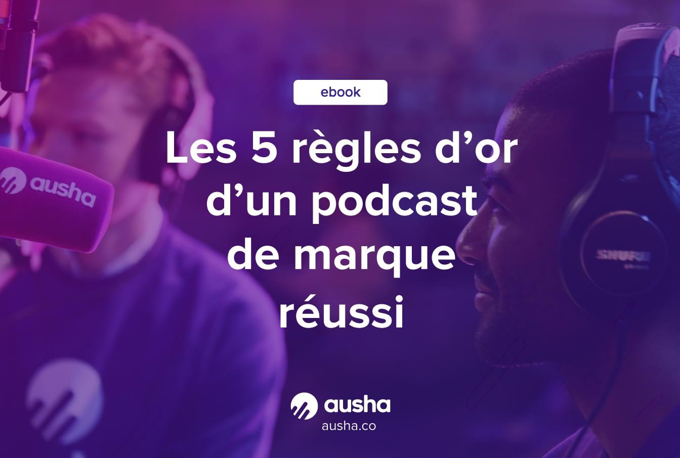 5 règles d'or d'un podcast de marque réussi